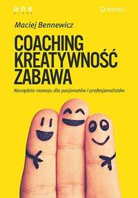 Coaching. Kreatywność. Zabawa. Narzędzia rozwoju dla pasjonatów i profesjonalistów - Maciej Bennewicz - audiobook