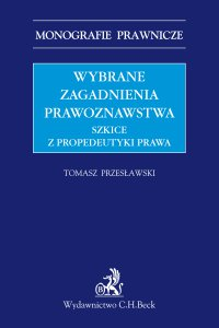 Wybrane zagadnienia prawoznawstwa. Szkice z propedeutyki prawa - Tomasz Przesławski - ebook