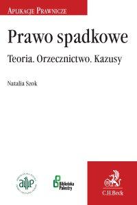 Prawo spadkowe. Teoria. Orzecznictwo. Kazusy - Natalia Szok - ebook