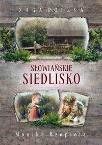 Słowiańskie siedlisko - Monika Rzepiela - ebook
