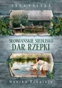 Słowiańskie siedlisko. Dar Rzepki - Monika Rzepiela - ebook