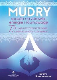 Mudry – sposób na zdrowie, energię i równowagę. 73 najskuteczniejsze techniki dla współczesnego człowieka - Swami Saradananda - ebook