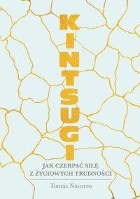 Kintsugi. Jak czerpać siłę z życiowych trudności - Tomas Navarro - ebook
