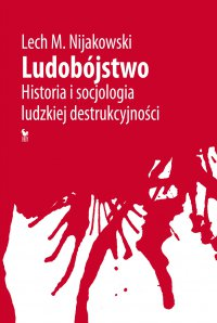 Ludobójstwo. Historia i socjologia ludzkiej destrukcyjności