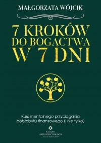7 kroków do bogactwa w 7 dni. Kurs mentalnego przyciągania dobrobytu finansowego