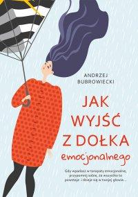 Jak wyjść z dołka emocjonalnego - Andrzej Bubrowiecki - ebook