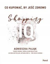 Co kupować by jeść zdrowo Shopping IQ - Agnieszka Pająk - ebook