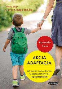 Akcja adaptacja. Jak pomóc dziecku i sobie w zaprzyjaźnieniu się z przedszkolem - Agnieszka Stein - ebook