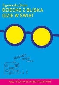 Dziecko z bliska idzie w świat - Agnieszka Stein - ebook