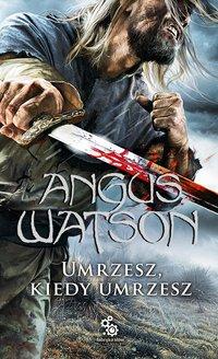 Umrzesz kiedy umrzesz - Angus Watson - ebook