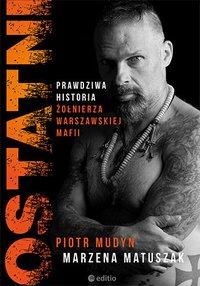 Ostatni. Prawdziwa historia żołnierza warszawskiej mafii - Piotr Mudyn - ebook