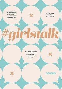 #girlstalk. Dziewczyny, rozmowy, życie - Karolina Cwalina-Stępniak - ebook