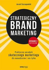 Strategiczny brand marketing. Praktyczny poradnik skutecznego marketingu dla menedżerów i nie tylko. Wydanie II poszerzone - Jarek Szczepański - ebook