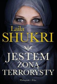 Jestem żoną terrorysty - Laila Shukri - ebook