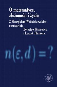 O matematyce, złożoności i życiu - Henryk Woźniakowski - ebook