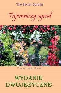 Tajemniczy ogród. Wydanie dwujęzyczne - Frances Hodgson Burnett - ebook