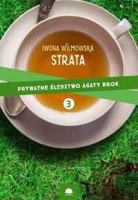 Strata. Prywatne śledztwo Agaty Brok cz. 3 - Iwona Wilmowska - ebook