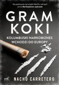 Gram koki. Kolumbijski narkobiznes wchodzi do Europy - Nacho Carretero - ebook