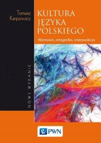 Kultura języka polskiego. Wymowa, ortografia, interpunkcja