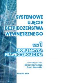 Systemowe ujęcie bezpieczeństwa wewnętrznego. Problematyka prawno - społeczna. Tom 1