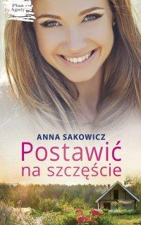 Postawić na szczęście - Anna Sakowicz - ebook