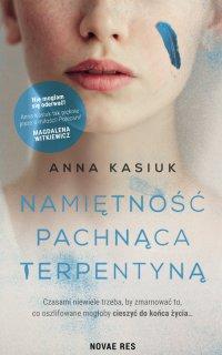 Namiętność pachnąca terpentyną - Anna Kasiuk - ebook