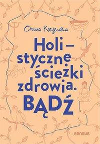 Bądź. Holistyczne ścieżki zdrowia - Orina Krajewska - audiobook