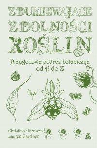 Zdumiewające zdolności roślin. Przygodowa podróż botaniczna od A do Z - Christina Harrison - ebook