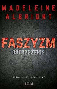 Faszyzm. Ostrzeżenie - Madeleine Albright - ebook