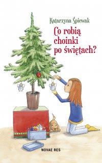 Co robią choinki po świętach? - Katarzyna Śpiewak - ebook