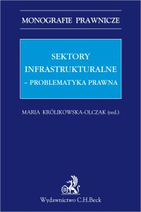 Sektory infrastrukturalne - problematyka prawna - Maria Królikowska-Olczak - ebook