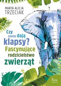 Czy słonie dają klapsy? Fascynujące rodzicielstwo zwierząt - Marta Alicja Trzeciak - ebook