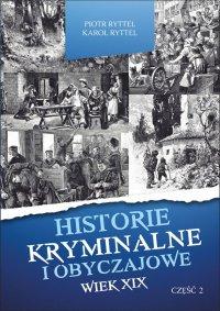 Historie kryminalne i obyczajowe. Wiek XIX. Część. II - Piotr Ryttel - ebook