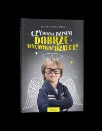 Czy można dzisiaj dobrze wychować dzieci? - Jacek Pulikowski - ebook