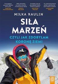 Siła marzeń, czyli jak zdobyłam Koronę Ziemi - Miłka Raulin - ebook