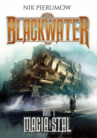 Magia i stal. Tom I. Blackwater