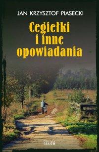 Cegiełki i inne opowiadania - Jan Krzysztof Piasecki - ebook