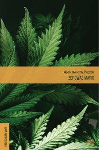 Zdrowaś Mario. Reportaże o medycznej marihuanie - Aleksandra Pezda - ebook
