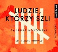 Ludzie, którzy szli - Tadeusz Borowski - audiobook