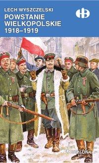 Powstanie Wielkopolskie 1918-1919 - Lech Wyszczelski - ebook