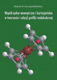 Współrzędne wewnętrzne i kartezjańskie w tworzeniu i edycji grafiki molekularnej - Wojciech Szczepankiewicz - ebook