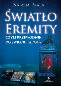 Światło Eremity, czyli przewodnik po świecie Tarota - Natalia Stala - ebook