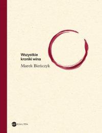 Wszystkie kroniki wina - Marek Bieńczyk - ebook