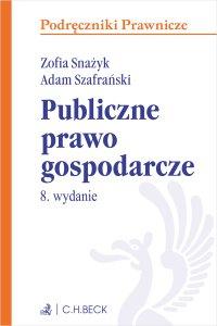 Publiczne prawo gospodarcze. Wydanie 8 - Zofia Snażyk - ebook