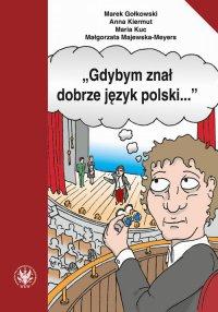 Gdybym znał dobrze język polski. Wybór tekstów z ćwiczeniami do nauki gramatyki polskiej dla cudzoziemców