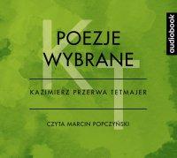Poezje wybrane - Kazimierz Przerwa-Tetmajer - Kazimierz Przerwa-Tetmajer - audiobook