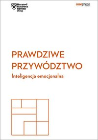 Prawdziwe przywództwo. Inteligencja emocjonalna. Harvard Business Review - Harvard Business Review - ebook