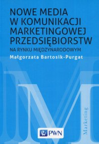 Nowe media w komunikacji marketingowej na rynku międzynarodowym - red. Małgorzata Bartosik-Purgat - ebook
