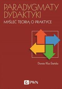 Paradygmaty dydaktyki - Dorota Klus-Stańska - ebook