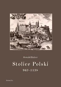 Stolice Polski. 963-1138 - Oswald Balzer - ebook